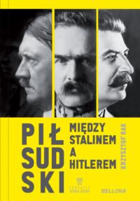 Piłsudski między Stalinem a Hitlerem